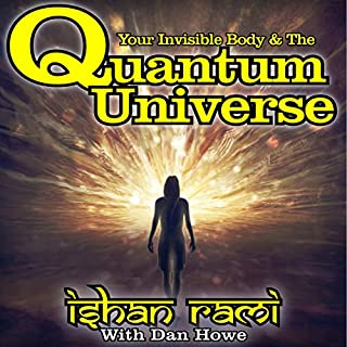 Your Invisible Body & the Quantum Universe                   By:                                                                                                                                 Dan Howe,                                                                                        Ishan Rami                               Narrated by:                                                                                                                                 Ian Veigel                      Length: 8 hrs and 4 mins     2 ratings     Overall 2.0