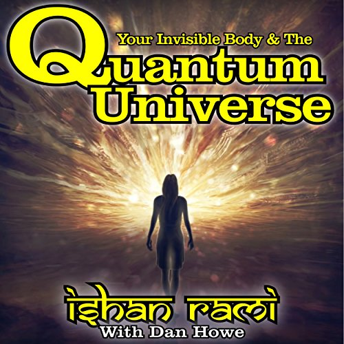 Your Invisible Body & the Quantum Universe                   By:                                                                                                                                 Dan Howe,                                                                                        Ishan Rami                               Narrated by:                                                                                                                                 Ian Veigel                      Length: 8 hrs and 4 mins     1 rating     Overall 5.0