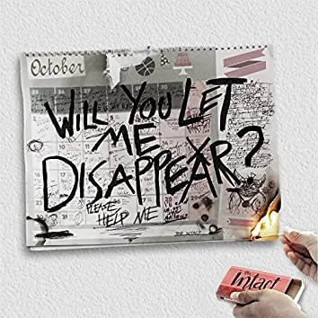 Will You Let Me Disappear?