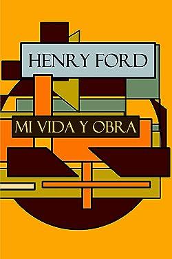 Henry Ford: Mi vida y Obra (Spanish Edition)