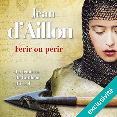 [Livre Audio] Jean d'Aillon - Férir ou périr - La jeunesse de Guilhem d'Ussel T3 [mp3 64kbps]