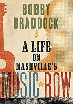 Bobby Braddock: A Life on Nashville's Music Row (Co-published with the Country Music Foundation Press) by [Bobby Braddock]