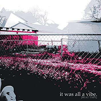It Was All a Vibe. (Beat Tape)