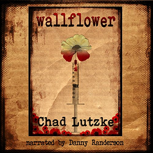 Wallflower                   By:                                                                                                                                 Chad Lutzke                               Narrated by:                                                                                                                                 Danny Randerson                      Length: 1 hr and 37 mins     1 rating     Overall 5.0