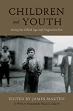 Children and Youth During the Gilded Age and Progressive Era (Children and Youth in America)