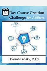 30 Day Course Creation Challenge: Transform Your Book or Expertise into an Online Course for Your Audience Paperback