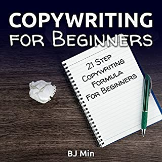 Copywriting for Beginners     21-Step Copywriting Formula for Beginners              By:                                                                                                                                 BJ Min                               Narrated by:                                                                                                                                 Tom Jaramillo                      Length: 47 mins     1 rating     Overall 5.0