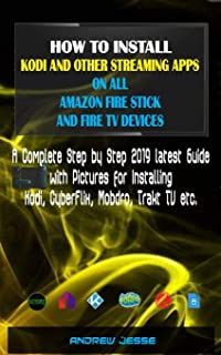 HOW TO INSTALL KODI AND OTHER STREAMING APPS ON ALL AMAZON FIRE STICK AND FIRE TV DEVICES: A Complete Step by Step 2019 latest Guide with Pictures for Kodi, CyberFlix, Mobdro, Trakt TV etc.