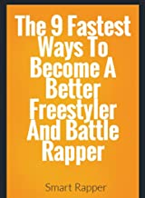 The Top 9 Fastest Ways To Become A Better Freestyler And Battle Rapper