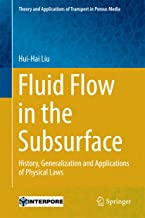 Fluid Flow in the Subsurface: History, Generalization and Applications of Physical Laws (Theory and Applications of Transport in Porous Media Book 28)