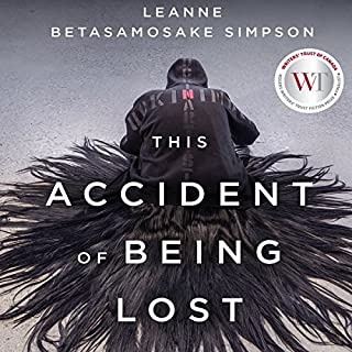 This Accident of Being Lost                   Written by:                                                                                                                                 Leanne Betasamosake Simpson                               Narrated by:                                                                                                                                 Leanne Betasamosake Simpson                      Length: 3 hrs and 13 mins     4 ratings     Overall 3.5