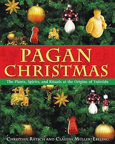 Pagan Christmas: The Plants, Spirits, and Rituals at the Origins of Yuletide (English...
