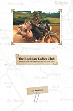 The Rock Jaw Ladies Club: ( A Memoir Of The Other Vietnam. The sick, crazy one ! )