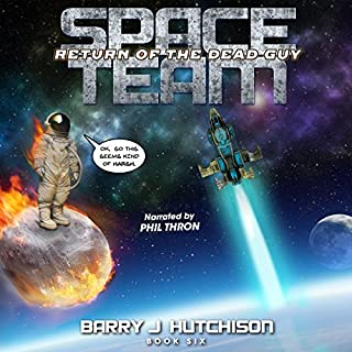 Return of the Dead Guy     Space Team, Book 6              Written by:                                                                                                                                 Barry J. Hutchison                               Narrated by:                                                                                                                                 Phil Thron                      Length: 8 hrs and 3 mins     1 rating     Overall 5.0
