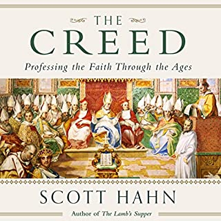 The Creed     Professing the Faith Through the Ages              By:                                                                                                                                 Scott Hahn                               Narrated by:                                                                                                                                 Scott Hahn                      Length: 4 hrs and 16 mins     4 ratings     Overall 5.0
