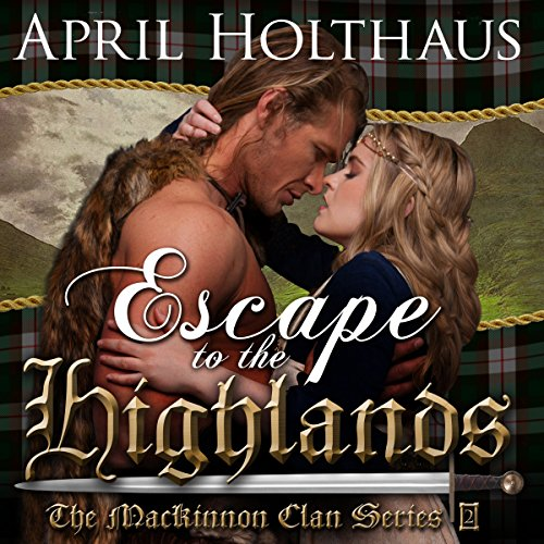 Escape To The Highlands     The MacKinnon Clan, Book 2              By:                                                                                                                                 April Holthaus                               Narrated by:                                                                                                                                 Bill Dick                      Length: 5 hrs and 7 mins     2 ratings     Overall 4.5