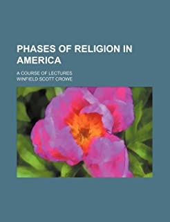 Phases of Religion in America; A Course of Lectures