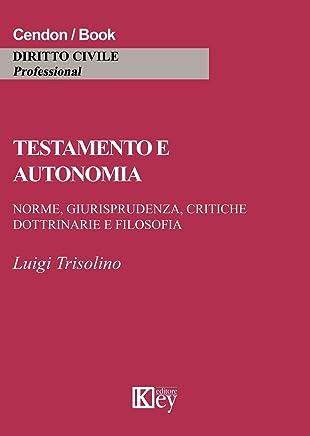 Testamento e autonomia: Norme, giurisprudenza, critiche dottrinarie e filosofia
