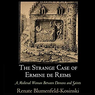 The Strange Case of Ermine de Reims     A Medieval Woman Between Demons and Saints              By:                                                                                                                                 Renate Blumenfeld-Kosinski                               Narrated by:                                                                                                                                 Cynthia Wallace                      Length: 8 hrs and 50 mins     4 ratings     Overall 4.8