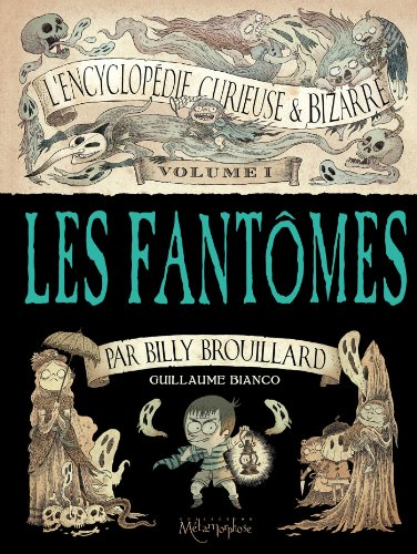 L'Encyclopédie curieuse et bizarre par Billy Brouillard - Volume 1 : Les Fantômes (Métamorphose Bd)