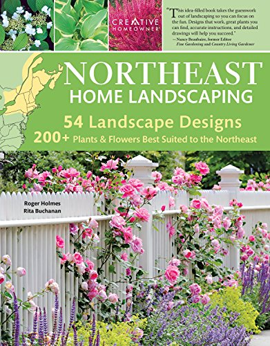 Northeast Home Landscaping, 3rd Edition: Including Southeast Canada (Creative Homeowner) 54 Landscape Designs, 200+ Plants & Flowers Best Suited to CT, MA, ME, NH, NY, RI, VT, NB, NS, ON, PE, & QC