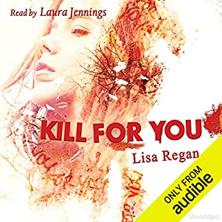 Kill for You                   By:                                                                                                                                 Lisa Regan                               Narrated by:                                                                                                                                 Laura Jennings                      Length: 11 hrs and 5 mins     219 ratings     Overall 4.4