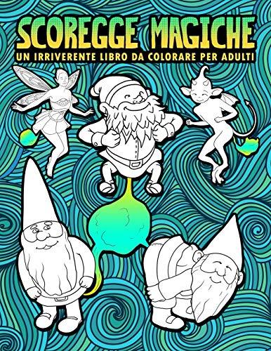 Scoregge magiche: Un irriverente libro da colorare per adulti: 30 pagine divertenti da colorare con gnomi, sirene, unicorni, draghi & altri mostri magici per rilassarsi e alleviare lo stress