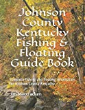 Johnson County Kentucky Fishing & Floating Guide Book: Complete fishing and floating information for Johnson County Kentucky