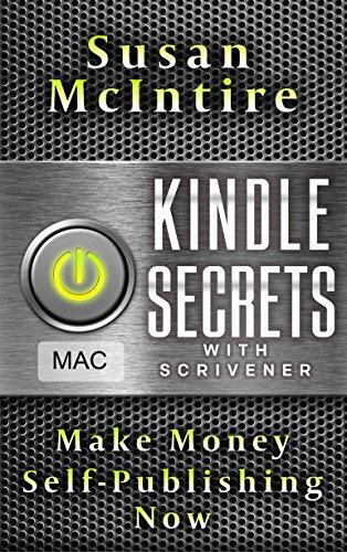 Kindle Secrets with Scrivener for Mac: Make Money Self-Publishing Now