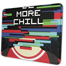 Xinjiang Chuangda Real Be More Chill Mouse Pad (12 X 10 Inches) Four Sizes Computer Keyboard Mouse Pad, Waterproof, Non-Slip Base, Sewing Edge Durable