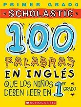 100 palabras en inglés que los niños deben leer en 1er grado: Spanish (100 Words Kids Need to Read) (Spanish Edition)