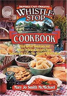 Irondale Cafe Original Whistle Stop Cookbook: Fried Green Tomatoes and other Delicious Recipes From the Irondale-Cafe- The Original Whistle Stop