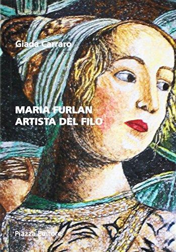 Maria Furlan. Artista del filo. Ediz. illustrata