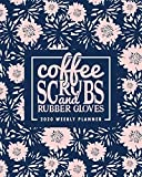 Coffee Scrubs & Rubber Gloves: 2020 Weekly Planner: January 1, 2020 to December 31, 2020: Weekly & Monthly View Planner, Organizer & Diary: For Doctors, Nurses & Medical Techs 252-3