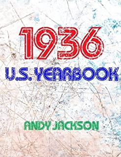 The 1936 U.S. Yearbook: Interesting facts from 1936 including News, Sport, Music, Films, Famous Births, Cost Of Living - Excellent birthday gift or present! by Andy Jackson (2015-11-21)