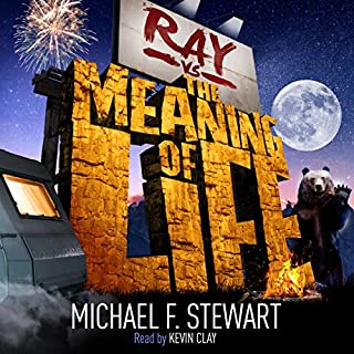 Ray vs the Meaning of Life                   By:                                                                                                                                 Michael F Stewart                               Narrated by:                                                                                                                                 Kevin Clay                      Length: 7 hrs and 47 mins     3 ratings     Overall 4.3