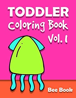 Toddler Coloring Book by Bee Book Vol. 1: 50 Coloring Designs for Toddler Ages 1-3, Boys or Girls: Fun with Chicken, Fish,...