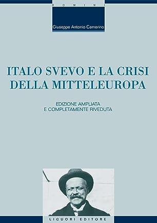 Italo Svevo e la crisi della Mitteleuropa: Edizione ampliata e completamente riveduta (Critica e letteratura Vol. 34)