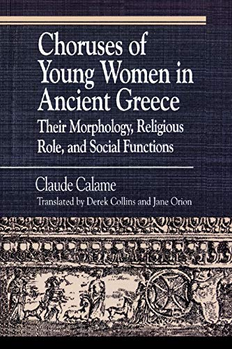 Choruses of Young Women in Ancient Greece: Their Morphology, Religious Role and Social Functions (Greek Studies: Interdisciplinary Approaches)