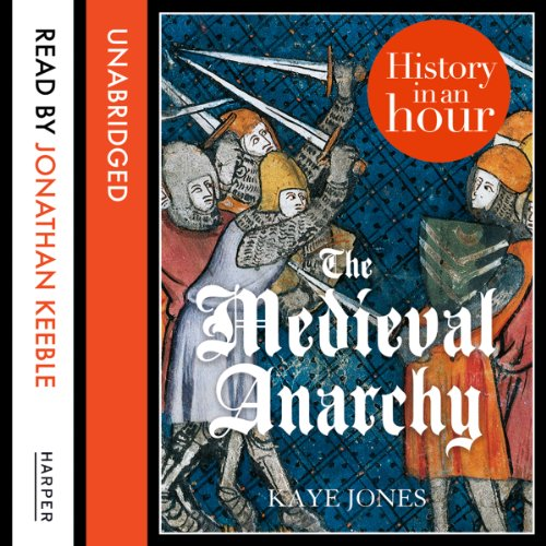 The Medieval Anarchy: History in an Hour audiobook cover art