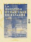 La Question dynastique en Espagne (French Edition)