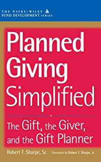 Planned Giving Simplified: The Gift, The Giver, and the Gift Planner