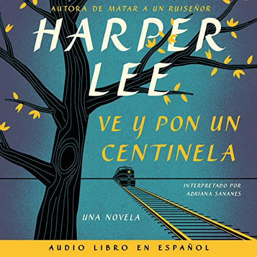 Ve y pon un centinela [Go Set a Watchman] cover art