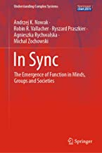 In Sync: The Emergence of Function in Minds, Groups and Societies (Understanding Complex Systems)
