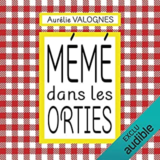 Mémé dans les orties                   By:                                                                                                                                 Aurélie Valognes                               Narrated by:                                                                                                                                 Marie-Eve Dufresne                      Length: 4 hrs and 41 mins     3 ratings     Overall 4.7
