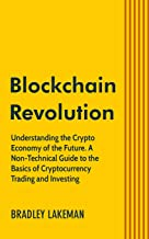Blockchain Revolution: Understanding the Crypto Economy of the Future. A Non-Technical Guide to the Basics of Cryptocurrency Trading and Investing.