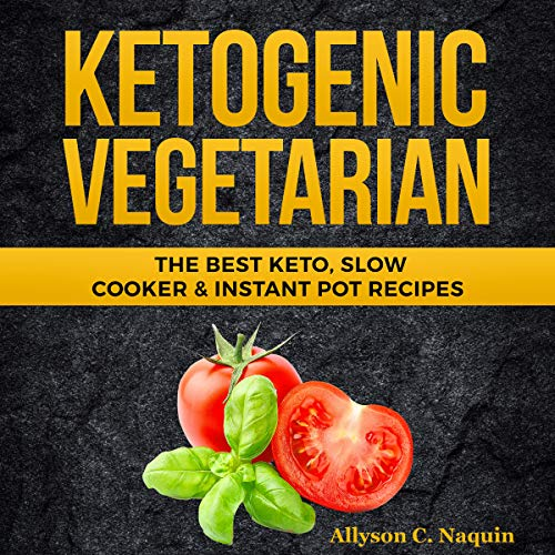 Ketogenic Vegetarian: The Best Keto, Slow Cooker & Instant Pot Recipes cover art