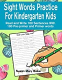 Sight Words Practice For Kindergarten Kids: Read and Write 100 Sentences With 100 Pre-primer and Primer Words (Sight Words Practice Sentence Writing Workbook Series) (Volume 1)