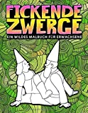 Fickende Zwerge: Ein wildes Malbuch für Erwachsene: 31 lustige Seiten mit Drachen, Meerjungfrauen, Feen und mehr zum Entspannen und für den Stressabbau