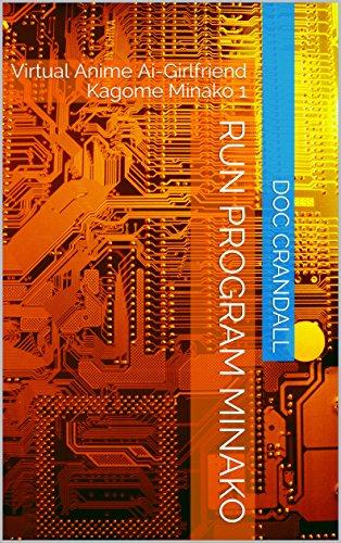 Run Program Minako: Virtual Anime Ai-Girlfriend Kagome Minako 1 (English Edition)